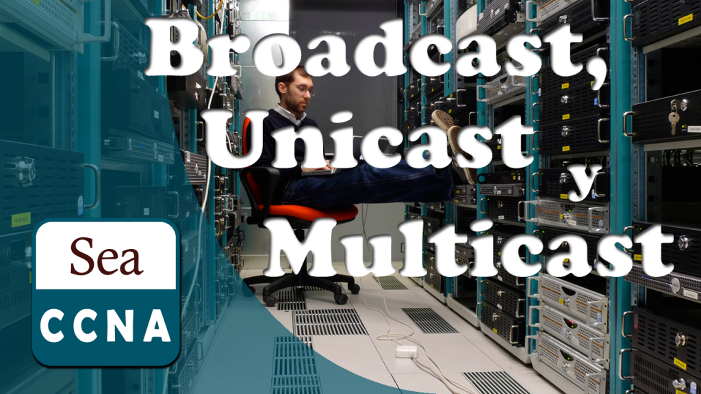 [Video] Broadcast, Unicast y Multicast