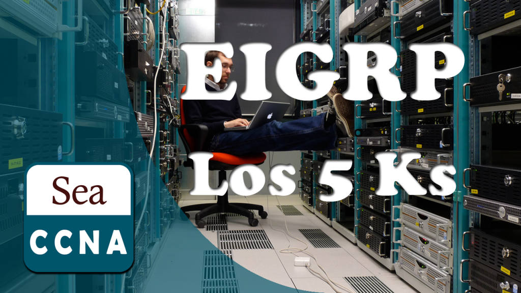 [VIDEO] Los 5Ks del EIGRP